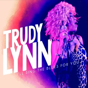 Trudy Lynn - I'll Sing the Blues for You Hi-Res Cover